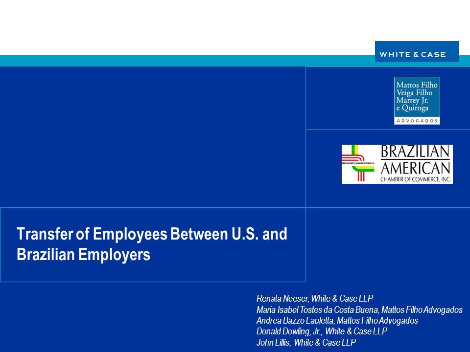 Transfer of Employees Between U.S. and Brazilian Employers Renata Neeser, White & Case LLP Maria Isabel Tostes da Costa Buena, Mattos Filho Advogados