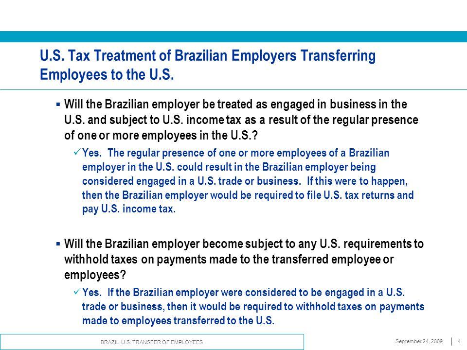 BRAZIL-U.S. TRANSFER OF EMPLOYEES September 24, 20094 U.S. Tax Treatment of Brazilian Employers Transferring Employees to the U.S.  Will the Brazilia