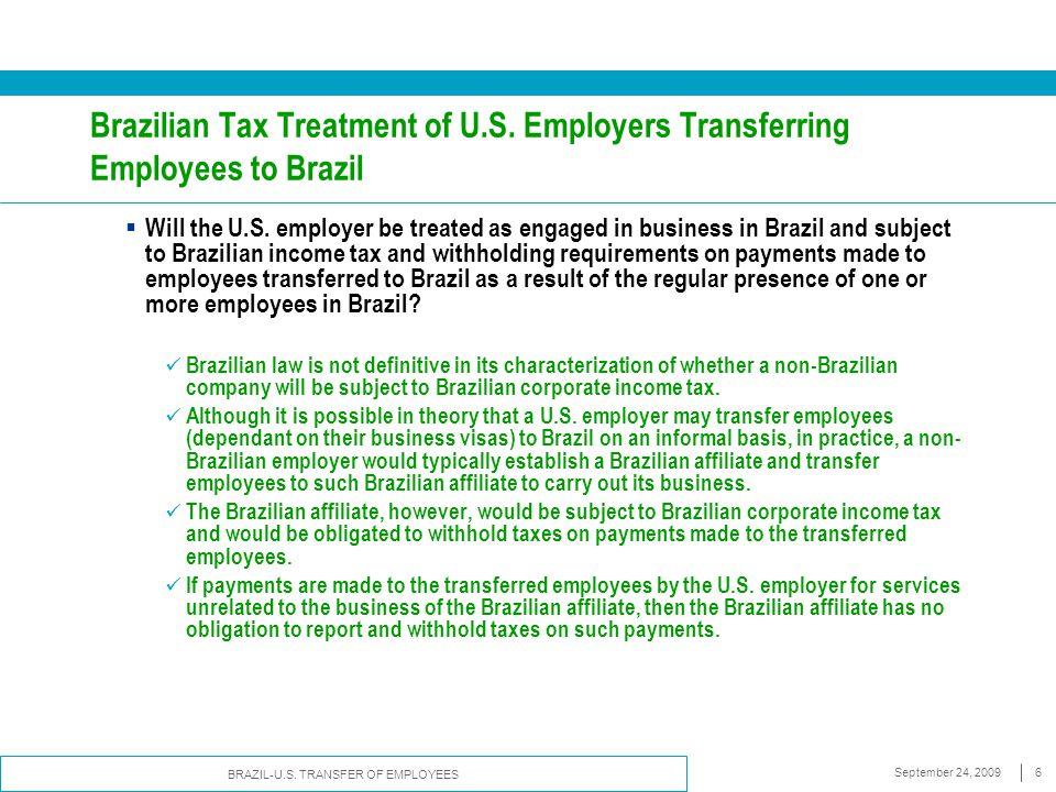 BRAZIL-U.S. TRANSFER OF EMPLOYEES September 24, 20096 Brazilian Tax Treatment of U.S. Employers Transferring Employees to Brazil  Will the U.S. emplo