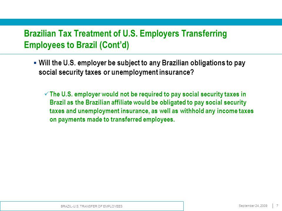 BRAZIL-U.S. TRANSFER OF EMPLOYEES September 24, 20097 Brazilian Tax Treatment of U.S. Employers Transferring Employees to Brazil (Cont'd)  Will the U