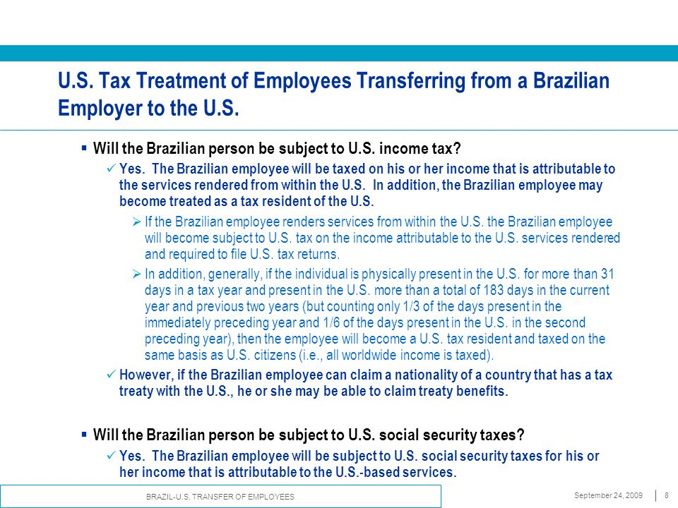 BRAZIL-U.S. TRANSFER OF EMPLOYEES September 24, 20098 U.S. Tax Treatment of Employees Transferring from a Brazilian Employer to the U.S.  Will the Br