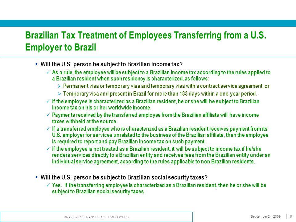 BRAZIL-U.S. TRANSFER OF EMPLOYEES September 24, 20099 Brazilian Tax Treatment of Employees Transferring from a U.S. Employer to Brazil  Will the U.S.
