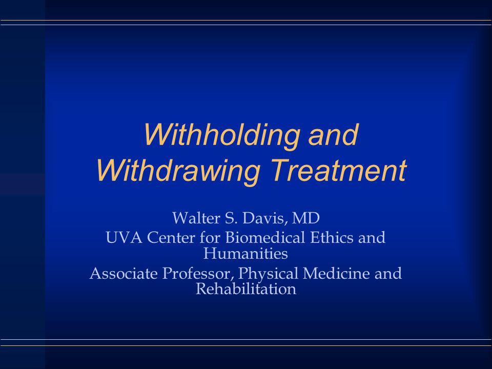Withholding and Withdrawing Treatment Walter S.