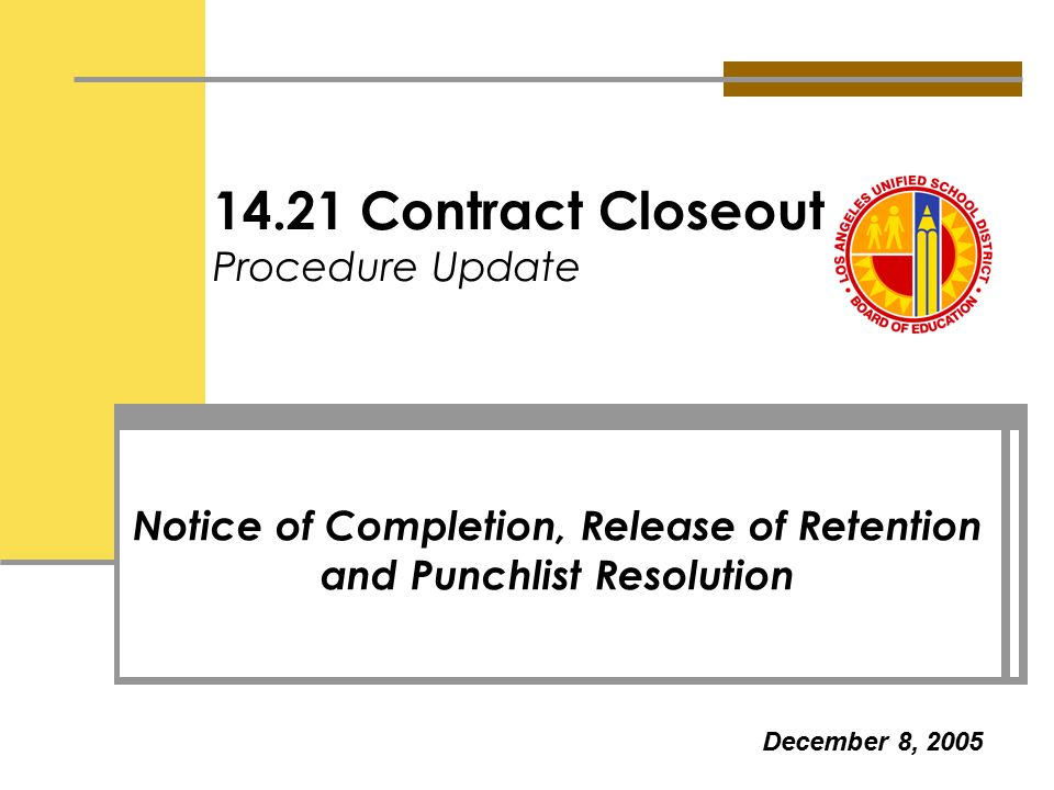 14.21 Contract Closeout Procedure Update Notice of Completion, Release of Retention and Punchlist Resolution December 8, 2005