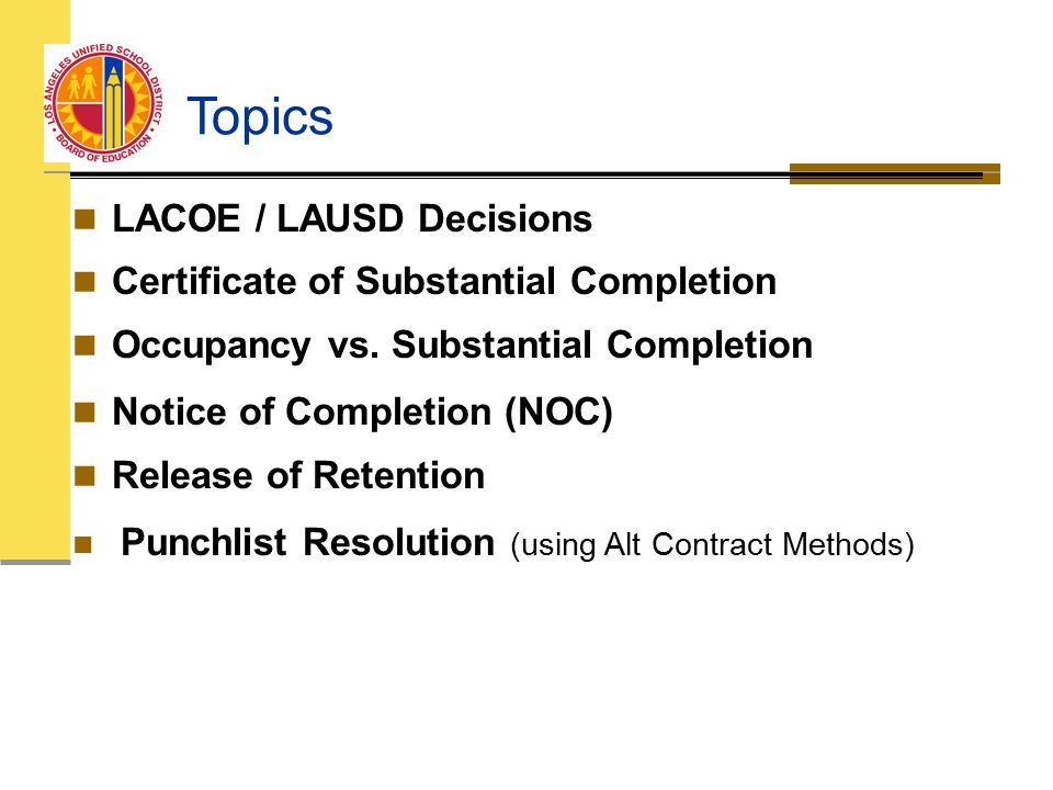 Topics LACOE / LAUSD Decisions Certificate of Substantial Completion Occupancy vs.