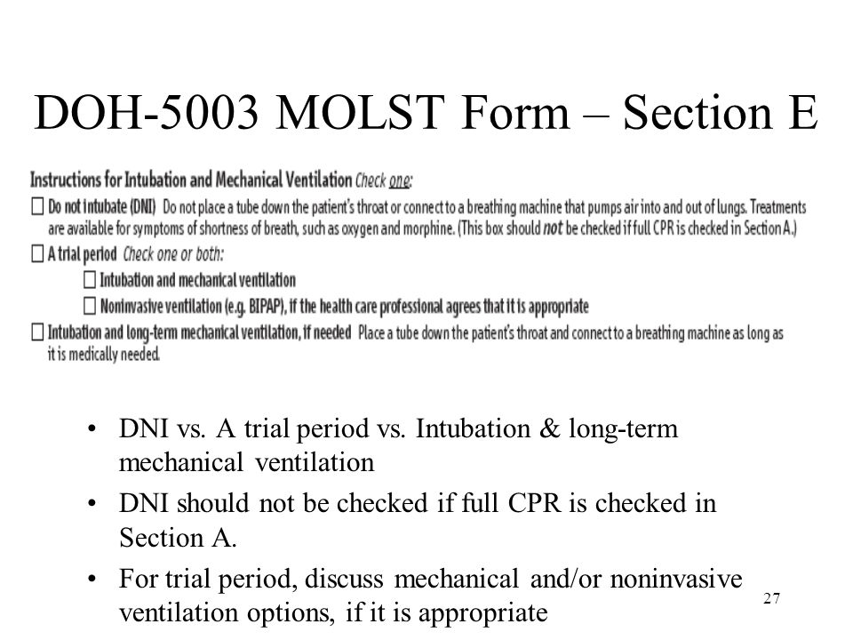 27 DOH-5003 MOLST Form – Section E DNI vs. A trial period vs. Intubation & long-term mechanical ventilation DNI should not be checked if full CPR is c