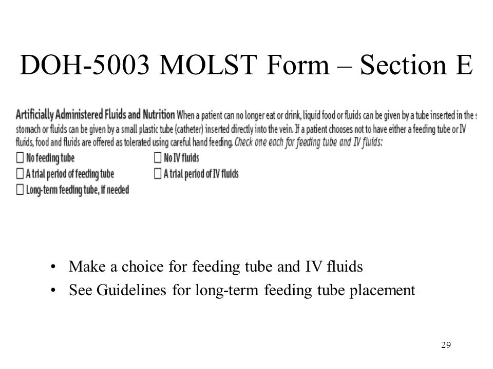 29 DOH-5003 MOLST Form – Section E Make a choice for feeding tube and IV fluids See Guidelines for long-term feeding tube placement
