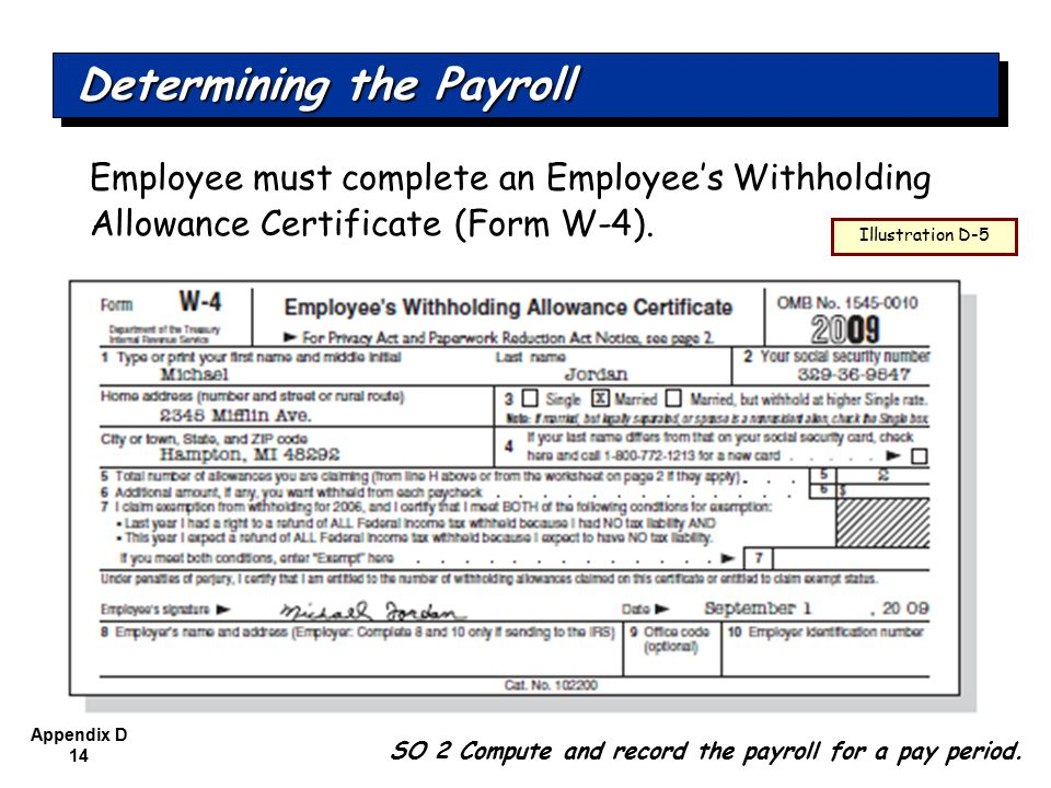 Appendix D 14 Employee must complete an Employee's Withholding Allowance Certificate (Form W-4).