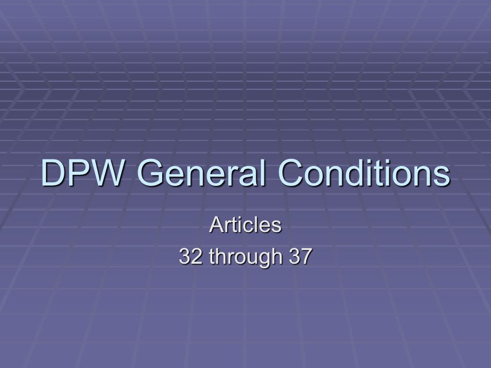 DPW General Conditions Articles 32 through 37