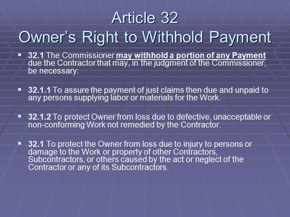 Article 32 Owner's Right to Withhold Payment   32.1 The Commissioner may withhold a portion of any Payment due the Contractor that may, in the judgm