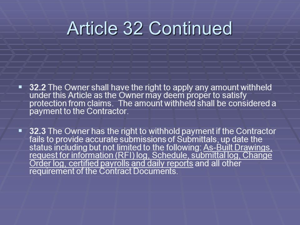 Article 32 Continued   32.2 The Owner shall have the right to apply any amount withheld under this Article as the Owner may deem proper to satisfy p
