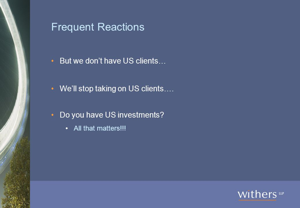 Frequent Reactions But we don't have US clients… We'll stop taking on US clients….