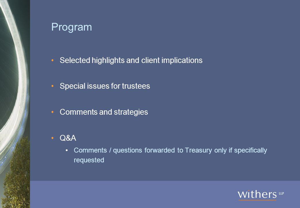 Program Selected highlights and client implications Special issues for trustees Comments and strategies Q&A Comments / questions forwarded to Treasury only if specifically requested
