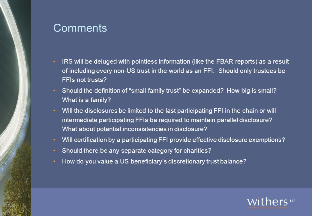 Comments IRS will be deluged with pointless information (like the FBAR reports) as a result of including every non-US trust in the world as an FFI.