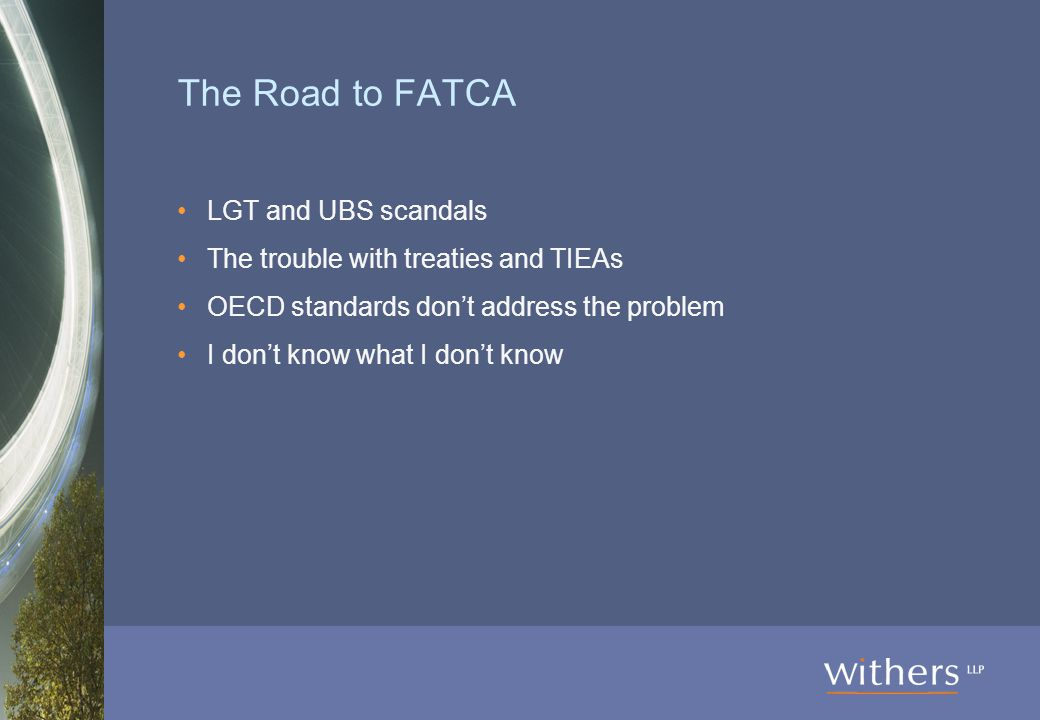 The Road to FATCA LGT and UBS scandals The trouble with treaties and TIEAs OECD standards don't address the problem I don't know what I don't know