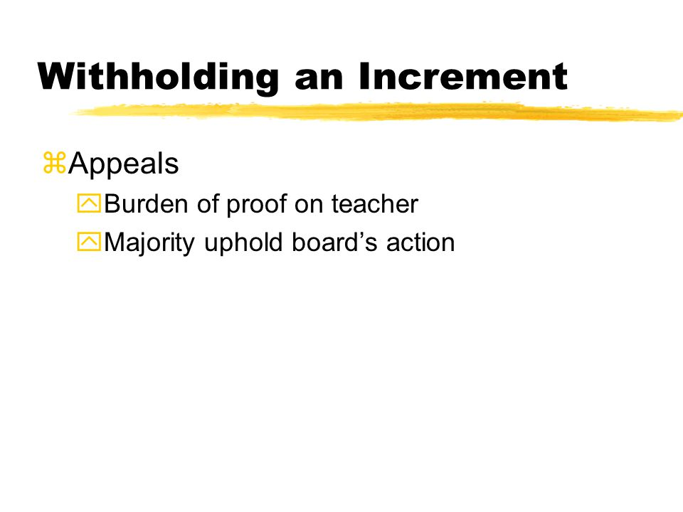 Withholding an Increment zAppeals yBurden of proof on teacher yMajority uphold board's action