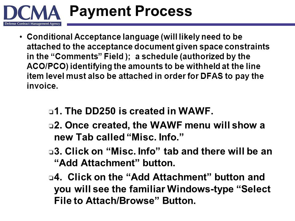 Payment Process Conditional Acceptance language (will likely need to be attached to the acceptance document given space constraints in the Comments Field ); a schedule (authorized by the ACO/PCO) identifying the amounts to be withheld at the line item level must also be attached in order for DFAS to pay the invoice.