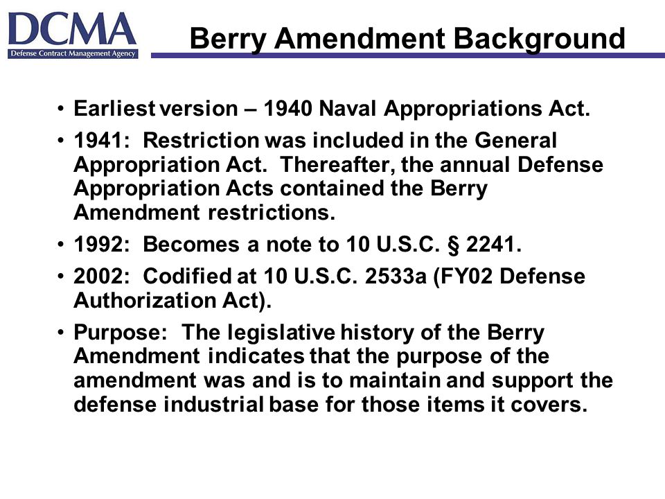 Berry Amendment Background Earliest version – 1940 Naval Appropriations Act.