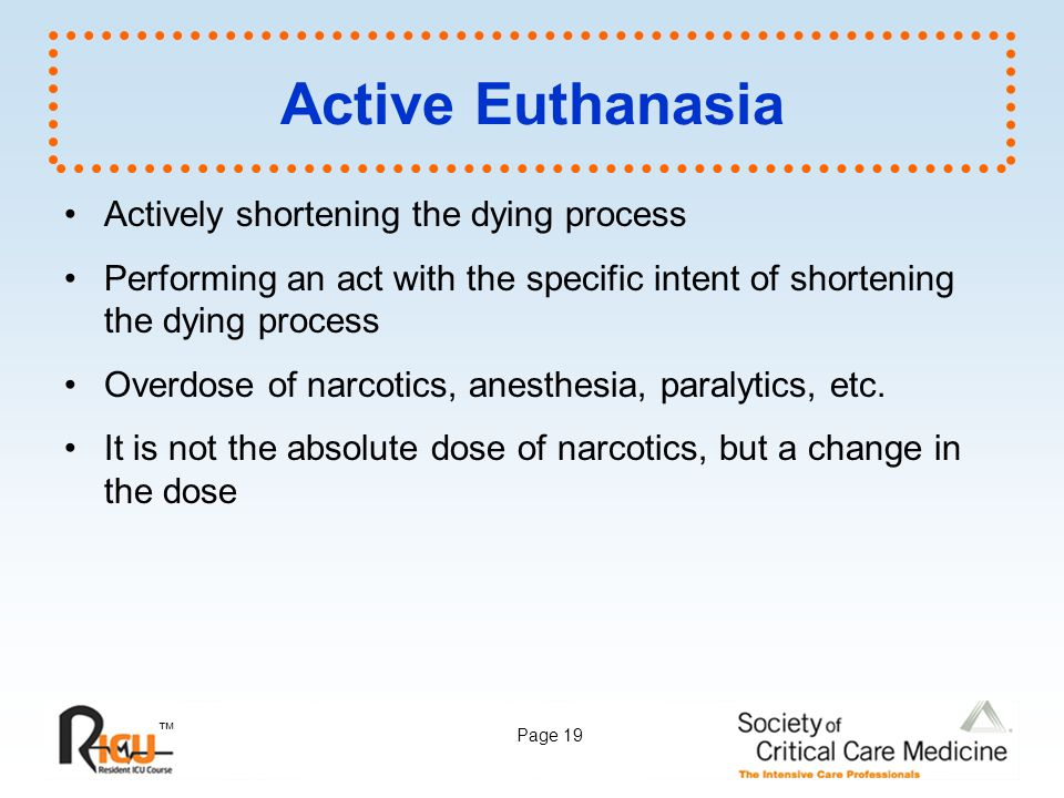™ Page 19 Active Euthanasia Actively shortening the dying process Performing an act with the specific intent of shortening the dying process Overdose