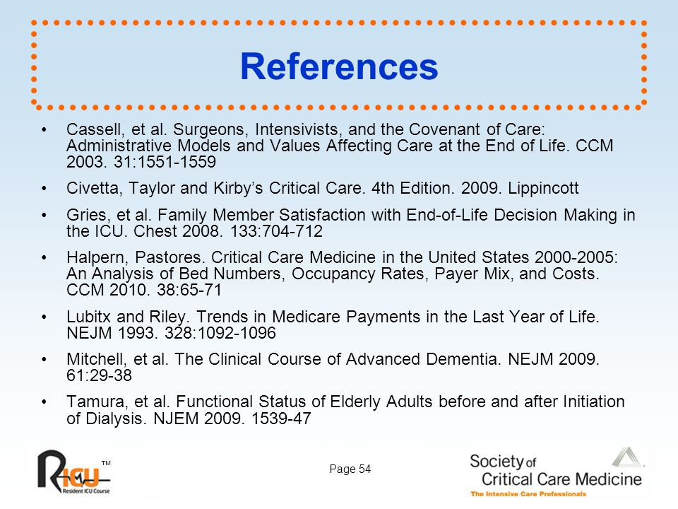 ™ Page 54 References Cassell, et al. Surgeons, Intensivists, and the Covenant of Care: Administrative Models and Values Affecting Care at the End of L