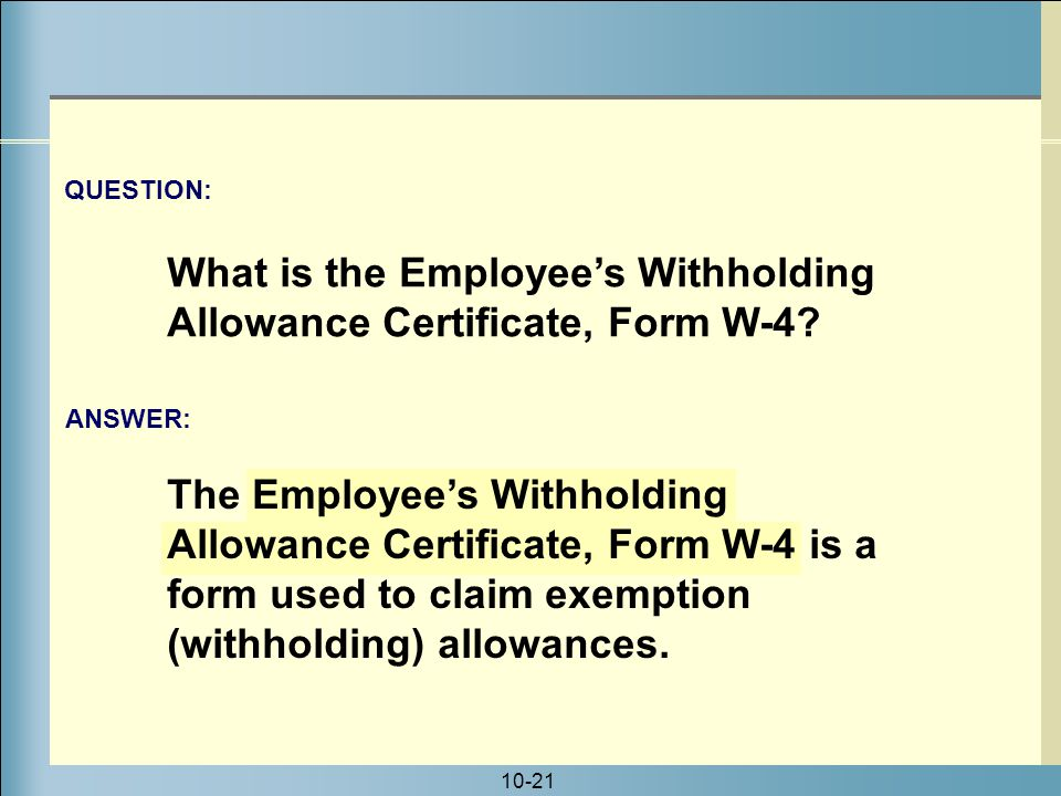 10-21 The Employee's Withholding Allowance Certificate, Form W-4 is a form used to claim exemption (withholding) allowances.