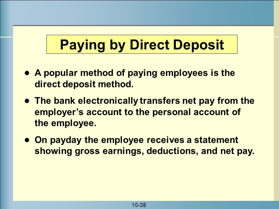 10-38 A popular method of paying employees is the direct deposit method.
