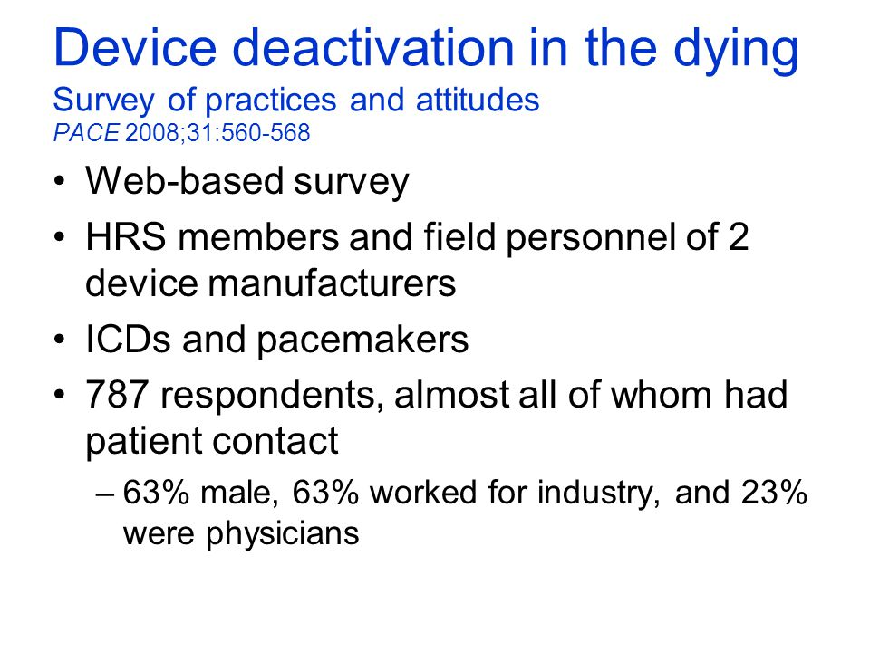 Device deactivation in the dying Survey of practices and attitudes PACE 2008;31:560-568 Web-based survey HRS members and field personnel of 2 device m