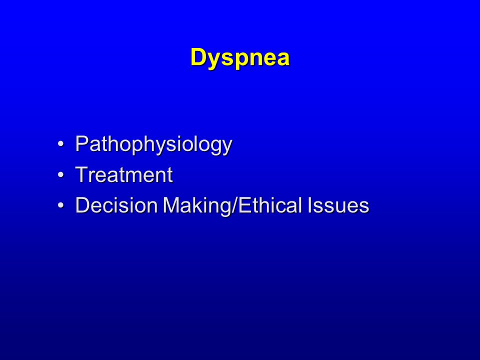 Dyspnea: shortness of breath, breathlessness Rapid breathingRapid breathing Incomplete exhalationIncomplete exhalation Shallow breathingShallow breathing Increased work/effortIncreased work/effort Feeling of suffocationFeeling of suffocation Air hungerAir hunger Chest tightnessChest tightness Heavy breathingHeavy breathing