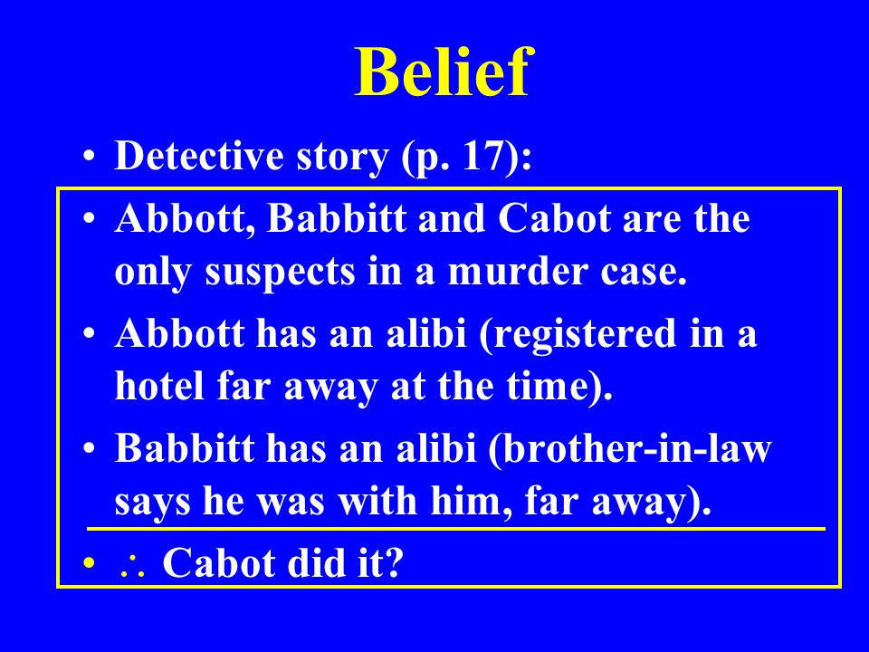 Belief Detective story (p. 17): Abbott, Babbitt and Cabot are the only suspects in a murder case.