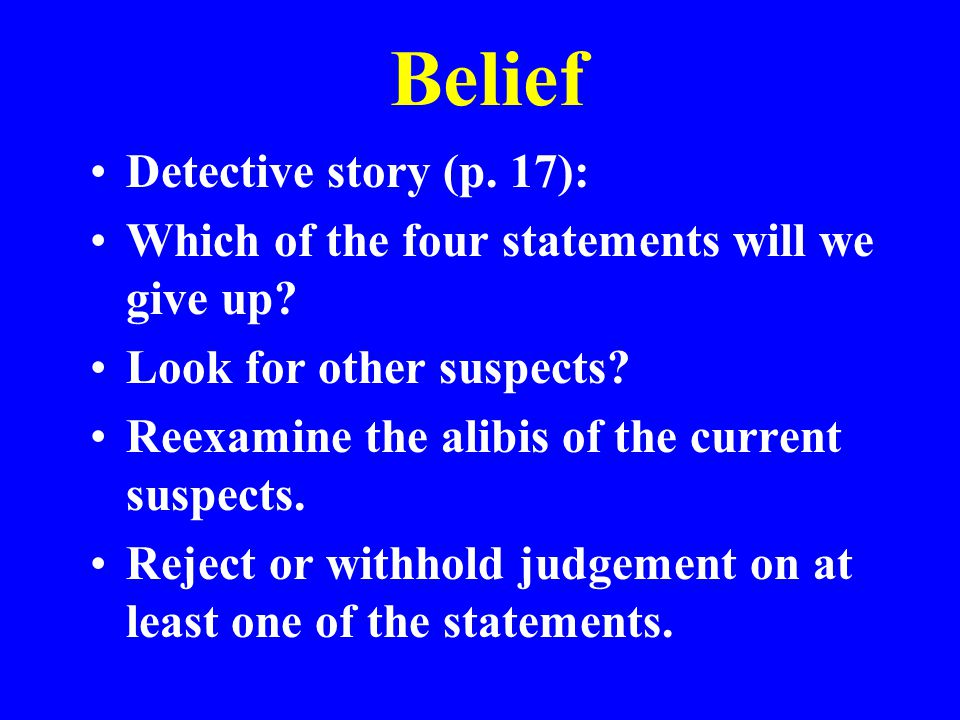 Belief Detective story (p. 17): Which of the four statements will we give up.