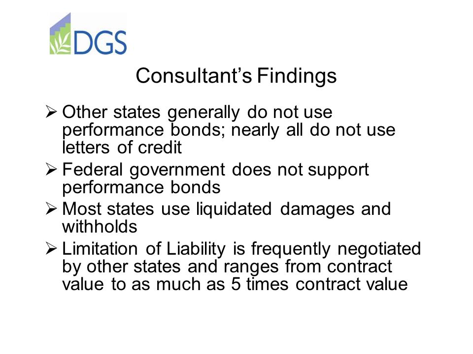 Consultant's Findings  Other states generally do not use performance bonds; nearly all do not use letters of credit  Federal government does not sup