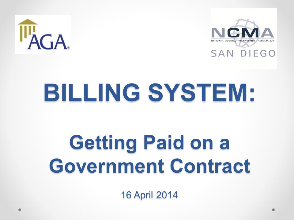 BILLING SYSTEM: Getting Paid on a Government Contract 16 April 2014