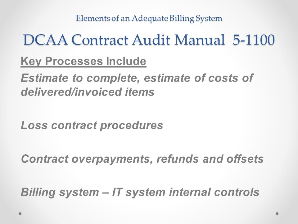 Elements of an Adequate Billing System DCAA Contract Audit Manual 5-1100 Key Processes Include Estimate to complete, estimate of costs of delivered/in