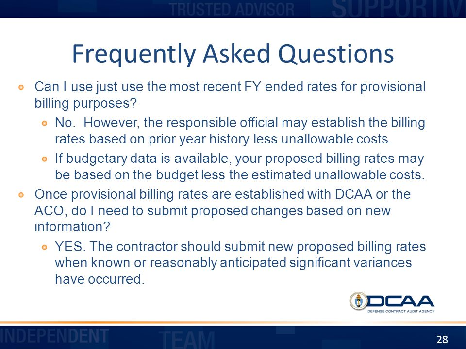 Frequently Asked Questions Can I use just use the most recent FY ended rates for provisional billing purposes? No. However, the responsible official m