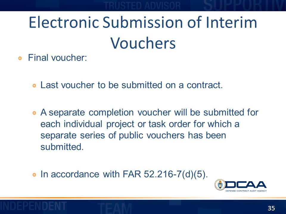 Electronic Submission of Interim Vouchers Final voucher: Last voucher to be submitted on a contract. A separate completion voucher will be submitted f