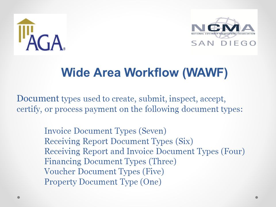Wide Area Workflow (WAWF) Document types used to create, submit, inspect, accept, certify, or process payment on the following document types: Invoice