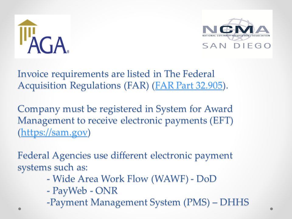 Invoice requirements are listed in The Federal Acquisition Regulations (FAR) (FAR Part 32.905). Company must be registered in System for Award Managem