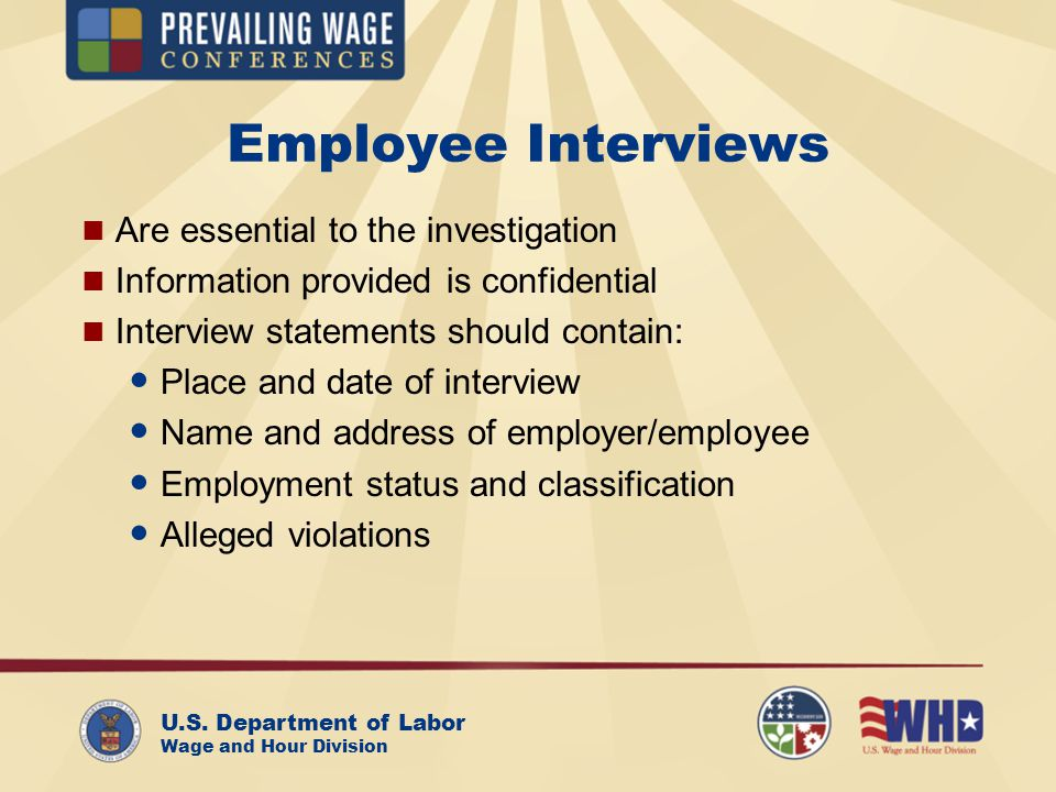 U.S. Department of Labor Wage and Hour Division Employee Interviews Are essential to the investigation Information provided is confidential Interview