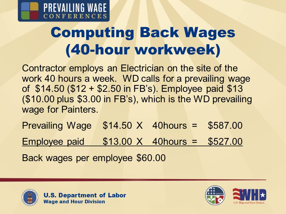 U.S. Department of Labor Wage and Hour Division Computing Back Wages (40-hour workweek) Contractor employs an Electrician on the site of the work 40 h