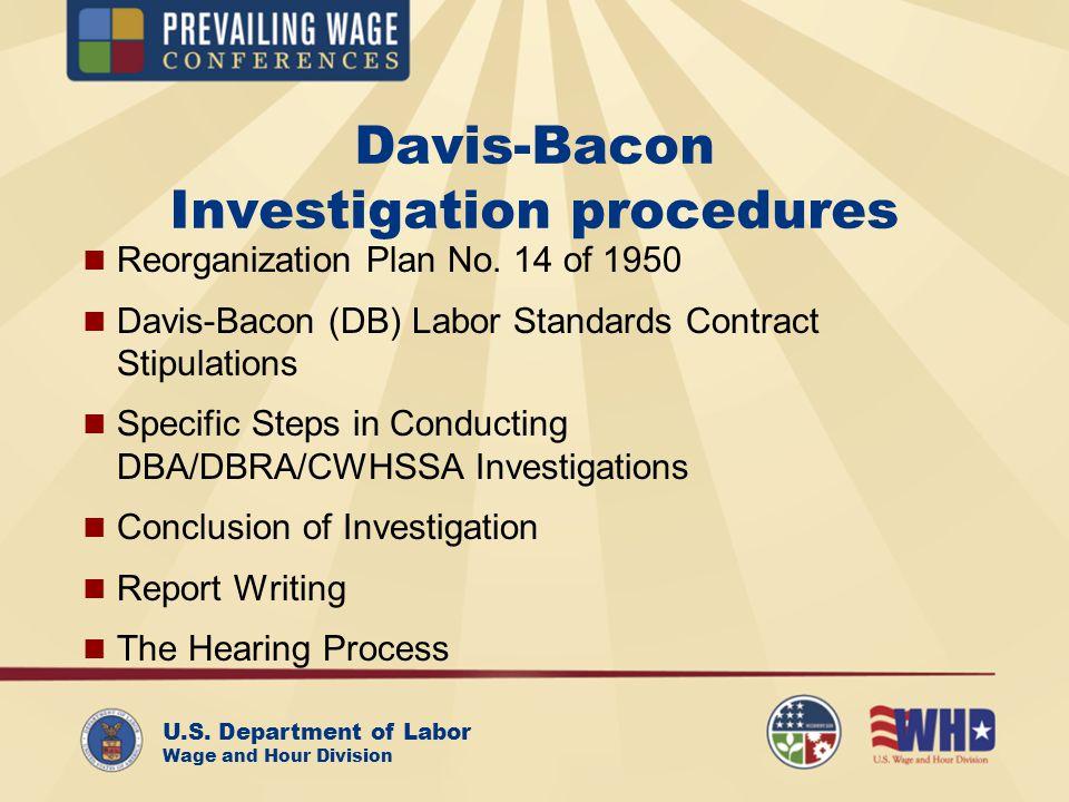 U.S. Department of Labor Wage and Hour Division Davis-Bacon Investigation procedures Reorganization Plan No. 14 of 1950 Davis-Bacon (DB) Labor Standar