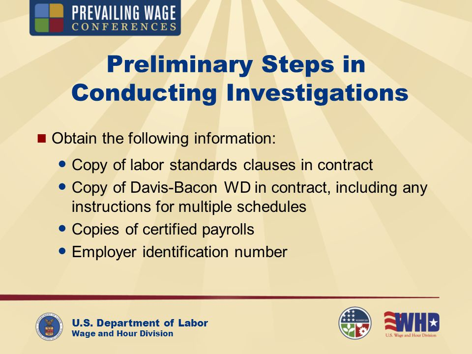 U.S. Department of Labor Wage and Hour Division Preliminary Steps in Conducting Investigations Obtain the following information: Copy of labor standar