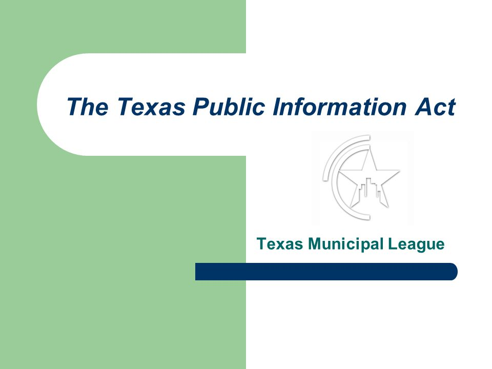 The Texas Public Information Act Texas Municipal League