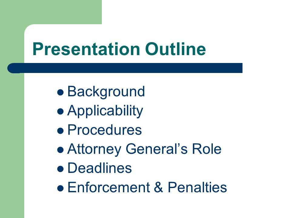 Presentation Outline Background Applicability Procedures Attorney General's Role Deadlines Enforcement & Penalties
