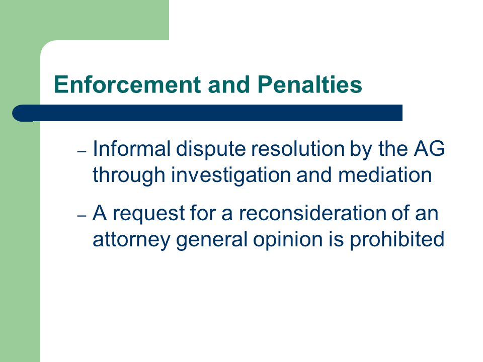Enforcement and Penalties – Informal dispute resolution by the AG through investigation and mediation – A request for a reconsideration of an attorney general opinion is prohibited