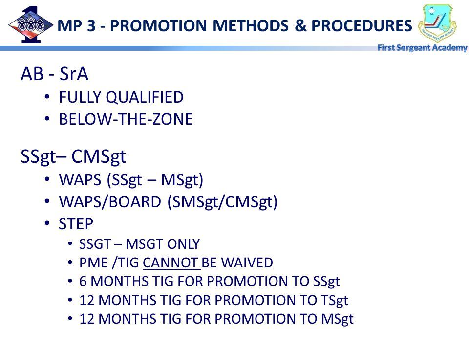 MP 3 - PROMOTION METHODS & PROCEDURES AB - SrA FULLY QUALIFIED BELOW-THE-ZONE SSgt– CMSgt WAPS (SSgt – MSgt) WAPS/BOARD (SMSgt/CMSgt) STEP SSGT – MSGT