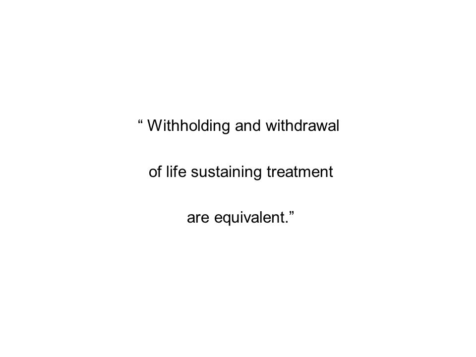 Withholding and withdrawal of life sustaining treatment are equivalent.