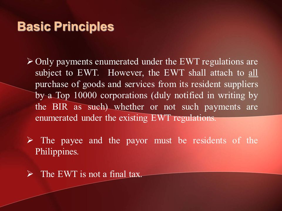 Basic Principles  Only payments enumerated under the EWT regulations are subject to EWT.