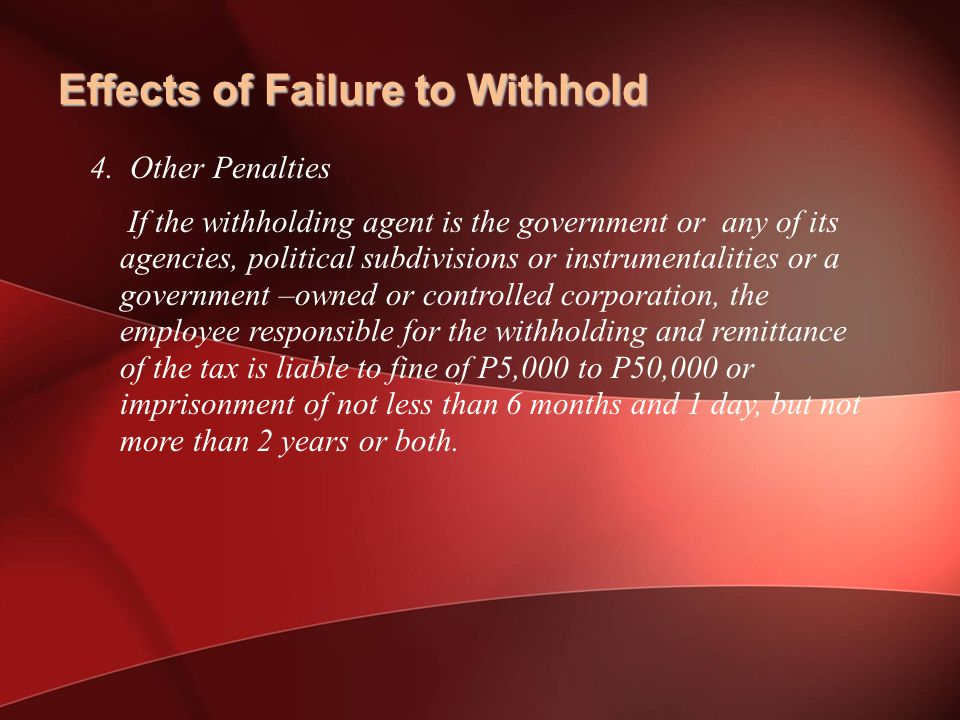 Effects of Failure to Withhold 4.