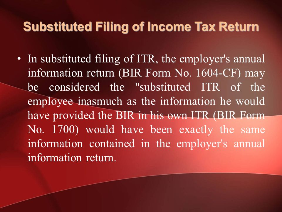 Substituted Filing of Income Tax Return In substituted filing of ITR, the employer s annual information return (BIR Form No.