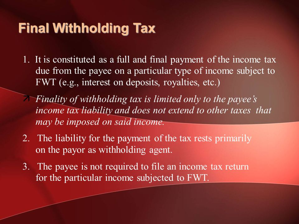 1. It is constituted as a full and final payment of the income tax due from the payee on a particular type of income subject to FWT (e.g., interest on